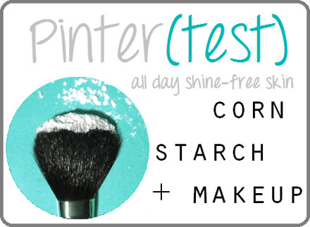 Add cornstarch to makeup for shine-free skin.