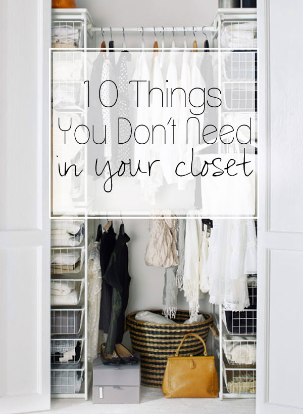 10 things you don't need in your closet / Closet cleaning tips & tricks