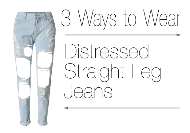 Here are 3 ways to wear distressed straight leg jeans.