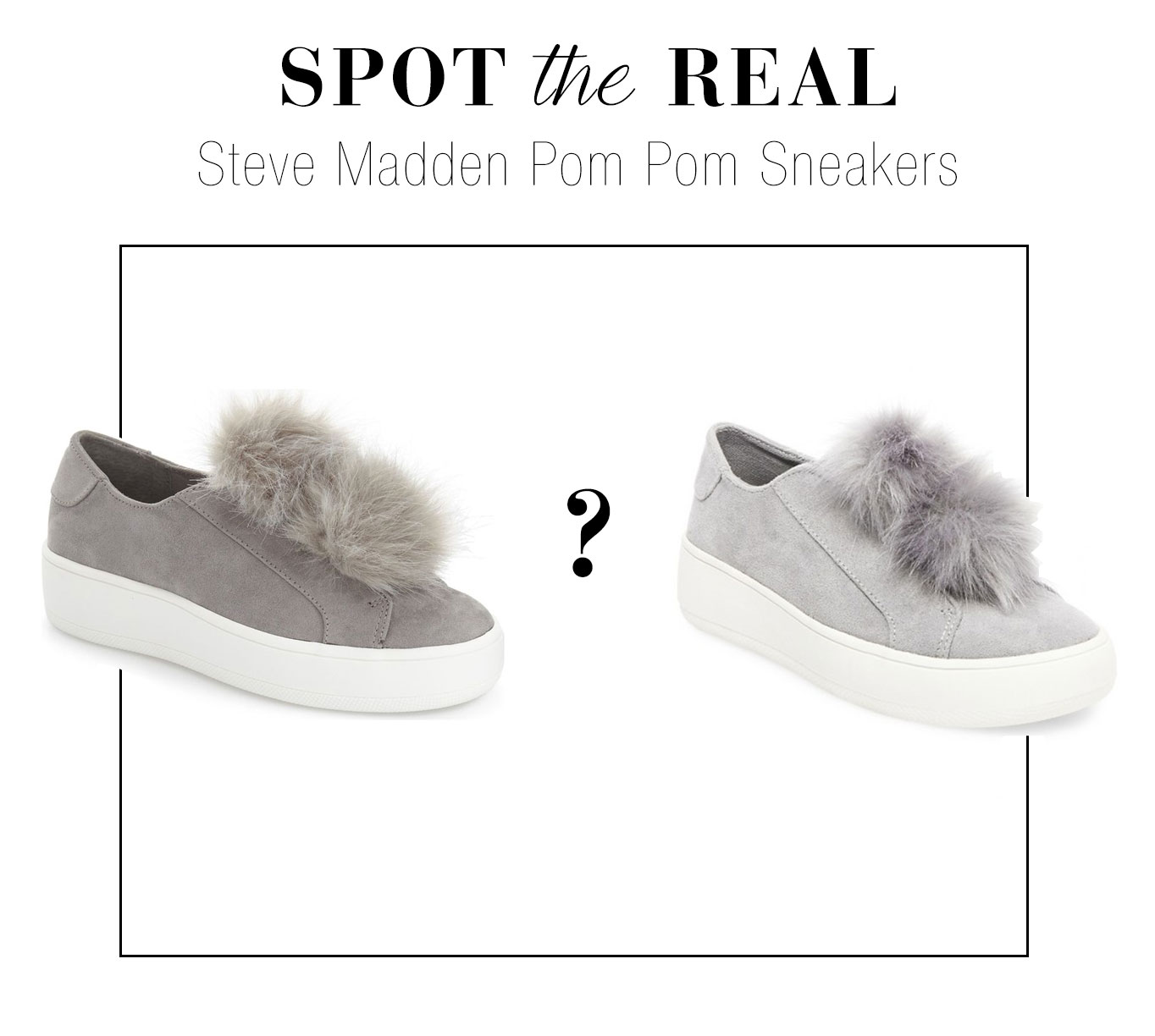 Can you guess which are the real Steve Madden pom pom sneakers?