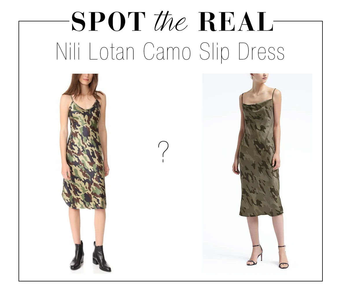 Can you guess which is the real Nili Lotan camo slip dress?